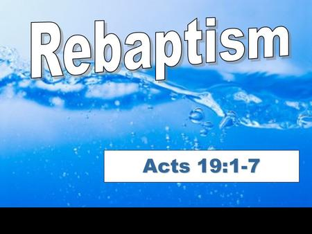 Acts 19:1-7. Baptism is for the forgiveness of sins.