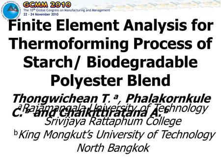 Thongwichean T. a, Phalakornkule C. b and Chaikittiratana A. b Finite Element Analysis for Thermoforming Process of Starch/ Biodegradable Polyester Blend.