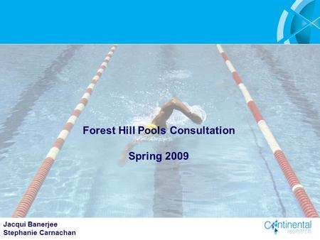 1 Jacqui Banerjee Stephanie Carnachan May 2009 Forest Hill Pools Consultation Spring 2009.