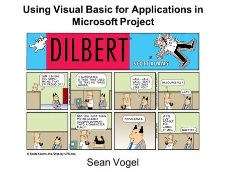 Using Visual Basic for Applications in Microsoft Project Sean Vogel.