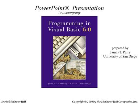 Irwin/McGraw-Hill Copyright© 2000 by the McGraw-Hill Companies, Inc. PowerPoint® Presentation to accompany prepared by James T. Perry University of San.