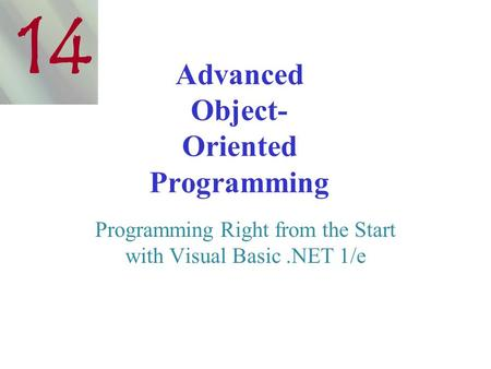 Advanced Object- Oriented Programming Programming Right from the Start with Visual Basic.NET 1/e 14.