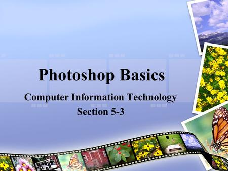 Photoshop Basics Computer Information Technology Section 5-3.