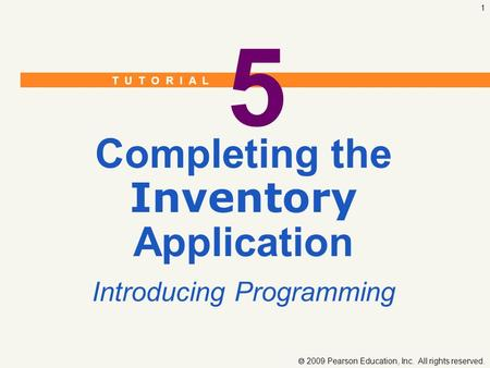 T U T O R I A L  2009 Pearson Education, Inc. All rights reserved. 1 5 Completing the Inventory Application Introducing Programming.