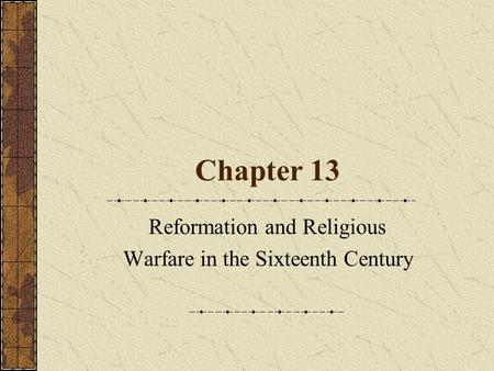 Chapter 13 Reformation and Religious Warfare in the Sixteenth Century.