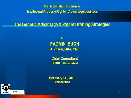 PH Buch 1 6th International Seminar Intellectual Property Rights : Advantage business The Generic Advantage & Patent Drafting Strategies By PADMIN BUCH.