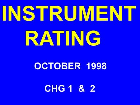 INSTRUMENT RATING OCTOBER 1998 CHG 1 & 2. INSTRUMENT RATING WEATHER INFORMATION OBTAINS WEATHER AND ANALYZES AND ESTIMATES WEATHER CONDITIONS ALONG ROUTE.