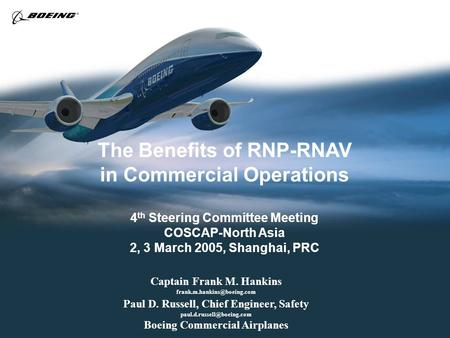 The Benefits of RNP-RNAV in Commercial Operations 4 th Steering Committee Meeting COSCAP-North Asia 2, 3 March 2005, Shanghai, PRC Captain Frank M. Hankins.