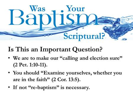 "Is This an Important Question? We are to make our ""calling and election sure"" (2 Pet. 1:10-11). You should ""Examine yourselves, whether you are in the."