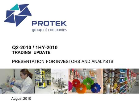 0 Q2-2010 / 1HY-2010 TRADING UPDATE PRESENTATION FOR INVESTORS AND ANALYSTS August 2010.