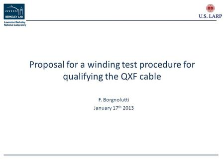 F. Borgnolutti January 17 th 2013 Proposal for a winding test procedure for qualifying the QXF cable.