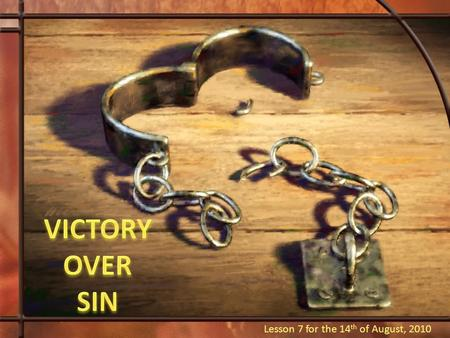 "Lesson 7 for the 14 th of August, 2010. ""Moreover the law entered that the offense might abound. But where sin abounded, grace abounded much more"" (Romans,"