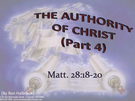 [By Ron Halbrook]. Introduction: 1. Matt. 28:18-20 Christ proclaimed his authority: we must submit to receive salvation 2.