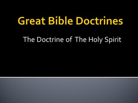 The Doctrine of The Holy Spirit. The divine third person of the Trinity. A personal being instrumental in the salvation and spiritual gifting.