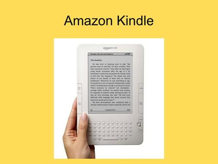 Amazon Kindle. History and Founders Founded by Amazon to compete in the E- reader market Original was released on November 19, 2007 Cost $399 Sold out.
