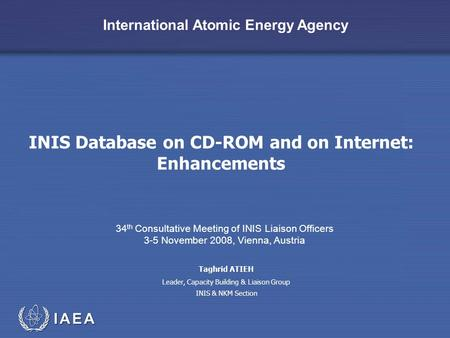 International Atomic Energy Agency INIS Database on CD-ROM and on Internet: Enhancements 34 th Consultative Meeting of INIS Liaison Officers 3-5 November.
