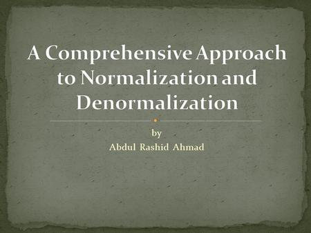By Abdul Rashid Ahmad. E.F. Codd proposed three normal forms: The first, second, and third normal forms 1NF, 2NF and 3NF are based on the functional dependencies.