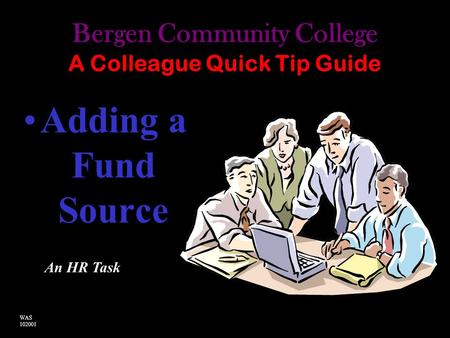 Bergen Community College A Colleague Quick Tip Guide Adding a Fund Source An HR Task WAS 102001.