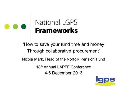'How to save your fund time and money Through collaborative procurement' Nicola Mark, Head of the Norfolk Pension Fund 18 th Annual LAPFF Conference 4-6.
