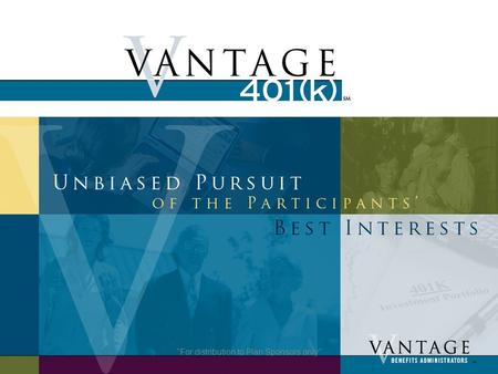 1 For distribution to Plan Sponsors only. 2 Overview Vantage401(k) features include:  Investment Offering: Over 18,000 funds from 450 fund families,