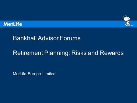 ©UFS Bankhall Advisor Forums Retirement Planning: Risks and Rewards MetLife Europe Limited.