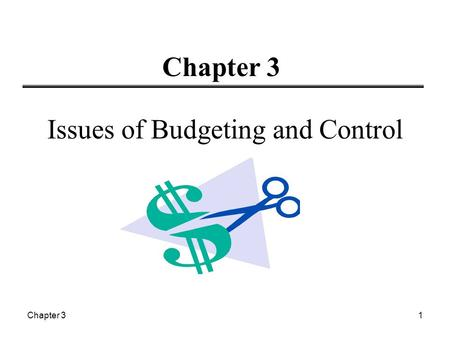 Chapter 31 Issues of Budgeting and Control. Chapter 32 Learning Objectives  Key Purposes of Budgets  Various ways of classifying expenditures  Key.