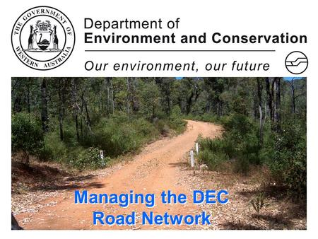 Managing the DEC Road Network. DEC Overview  Core function is Land Management responsible for 27,308,451ha  Roads provide access throughout State Forest,