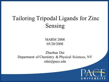 Tailoring Tripodal Ligands for Zinc Sensing MARM 2008 05/20/2008 Zhaohua Dai Department of Chemistry & Physical Sciences, NY