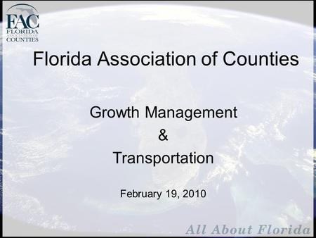 Florida Association of Counties Growth Management & Transportation February 19, 2010.