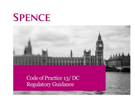 Code of Practice 13/ DC Regulatory Guidance. Agenda Background Code of Practice 13 v. DC Regulatory Guidance DC Focus areas Action: Timeline 2.