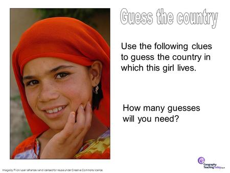 Use the following clues to guess the country in which this girl lives. How many guesses will you need? Image by Flickr user lafrancevi and licensed for.
