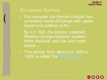 European Society Click the mouse button to display the information. For centuries the Roman Empire had controlled much of Europe with stable social and.