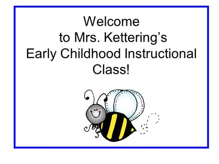 Welcome to Mrs. Kettering's Early Childhood Instructional Class!