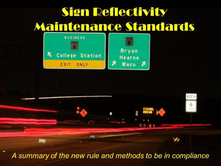 A summary of the new rule and methods to be in compliance Sign Reflectivity Maintenance Standards.