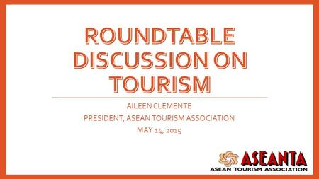 AILEEN CLEMENTE PRESIDENT, ASEAN TOURISM ASSOCIATION MAY 14, 2015.