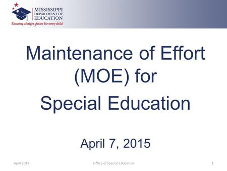 Maintenance of Effort (MOE) for Special Education April 7, 2015 April 2015Office of Special Education1.