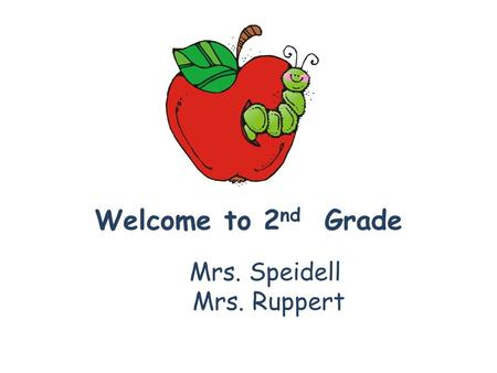 Welcome to 2 nd Grade Mrs. Speidell Mrs. Ruppert.