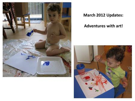 March 2012 Updates: Adventures with art!. This month Alma did a lot of artistic exploration: With BIG paper and a small chalk board...