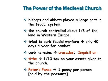 The Power of the Medieval Church  bishops and abbots played a large part in the feudal system.  the church controlled about 1/3 of the land in Western.