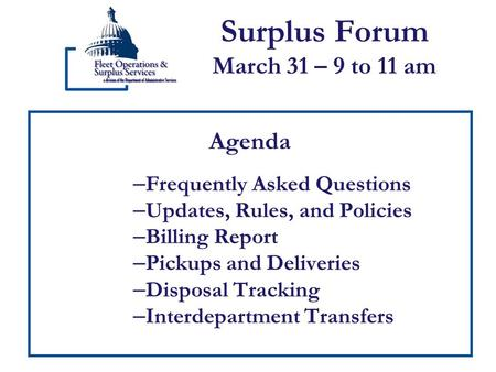 Surplus Forum March 31 – 9 to 11 am Agenda – Frequently Asked Questions – Updates, Rules, and Policies – Billing Report – Pickups and Deliveries – Disposal.