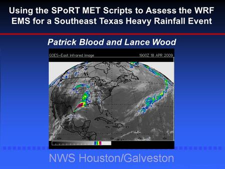 Using the SPoRT MET Scripts to Assess the WRF EMS for a Southeast Texas Heavy Rainfall Event Patrick Blood and Lance Wood 19 Z.