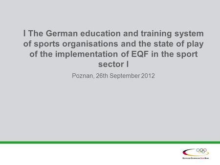 L The German education and training system of sports organisations and the state of play of the implementation of EQF in the sport sector l Poznan, 26th.