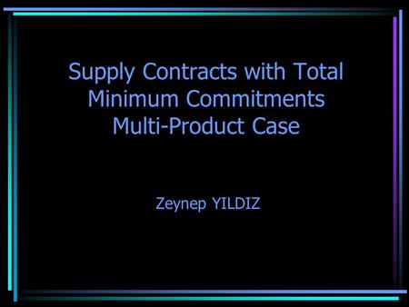 Supply Contracts with Total Minimum Commitments Multi-Product Case Zeynep YILDIZ.