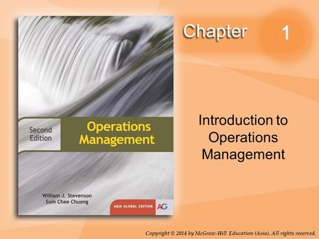 Copyright © 2014 by McGraw-Hill Education (Asia). All rights reserved. 1 Introduction to Operations Management.