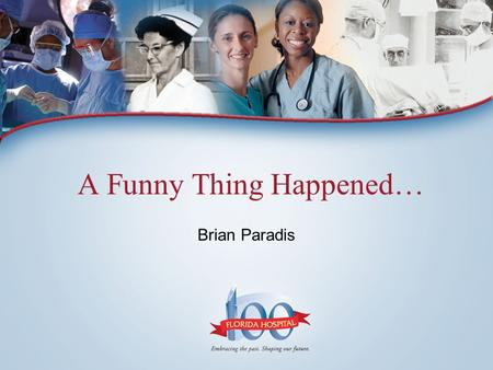 A Funny Thing Happened… Brian Paradis. A Funny Thing Happened…Emergency Department Enterprise.