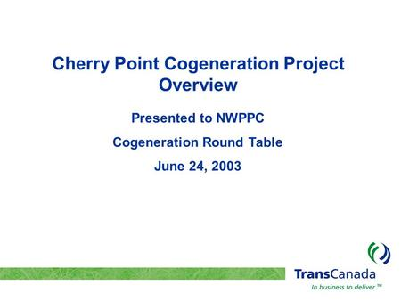 Cherry Point Cogeneration Project Overview Presented to NWPPC Cogeneration Round Table June 24, 2003.