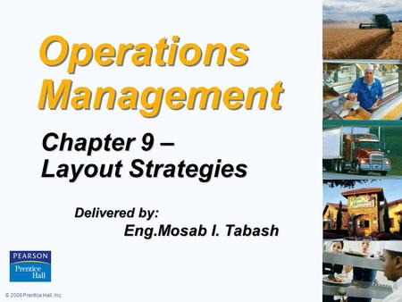 © 2008 Prentice Hall, Inc.9 – 1 Operations Management Chapter 9 – Layout Strategies Delivered by: Eng.Mosab I. Tabash Eng.Mosab I. Tabash.