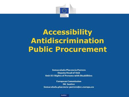 Accessibility Antidiscrimination Public Procurement Inmaculada Placencia Porrero Deputy Head of Unit Unit D3 Rights of Persons with Disabilities European.