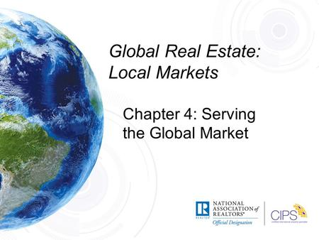 Global Real Estate: Local Markets Chapter 4: Serving the Global Market.