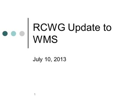 RCWG Update to WMS July 10, 2013 1. General Update Agenda Items for Today: Fuel Adder NPRR 485-(no vote) Variable O&M for Technology Types (vote) Seasonal.
